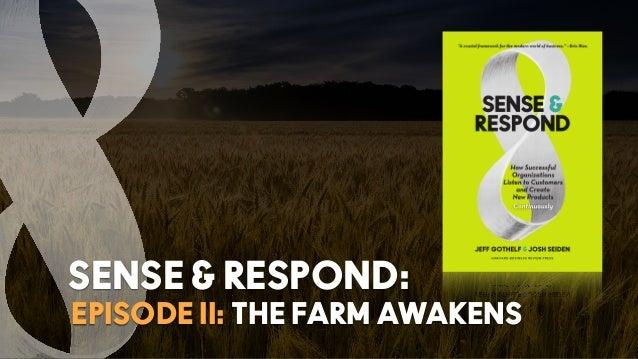 EPISODE II: THE FARM AWAKENS SENSE & RESPOND: