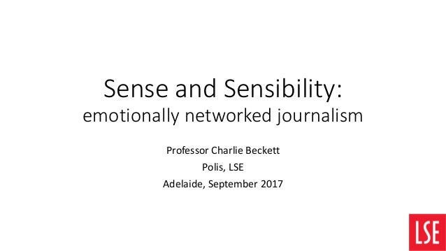 Sense and Sensibility: emotionally networked journalism Professor Charlie Beckett Polis, LSE Adelaide, September 2017