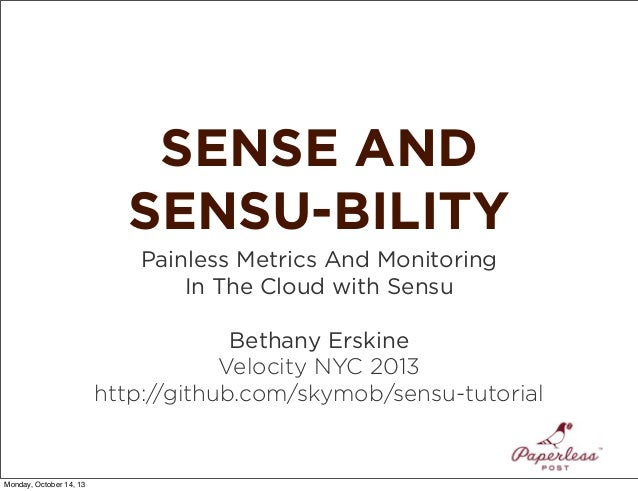 SENSE AND SENSU-BILITY Painless Metrics And Monitoring In The Cloud with Sensu Bethany Erskine Velocity NYC 2013 http://gi...