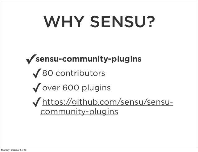 WHY SENSU? ✓sensu-community-plugins 80 contributors ✓ ✓over 600 plugins https://github.com/sensu/sensu✓community-plugins M...