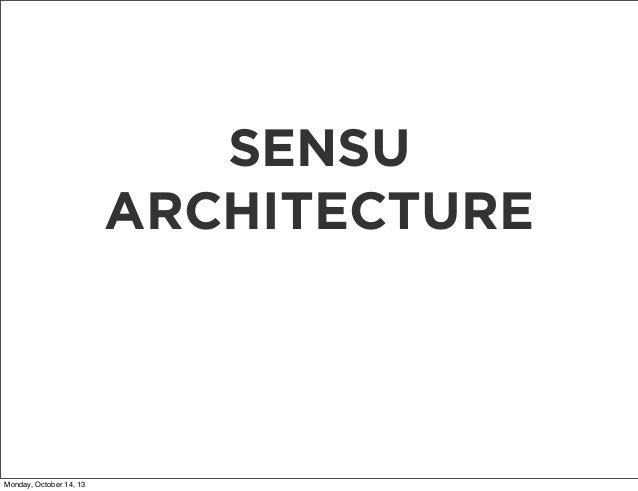 SENSU ARCHITECTURE  Monday, October 14, 13