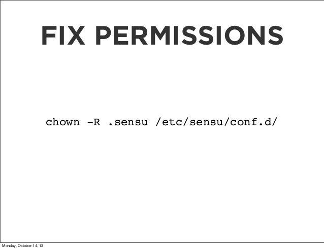 FIX PERMISSIONS  chown -R .sensu /etc/sensu/conf.d/  Monday, October 14, 13