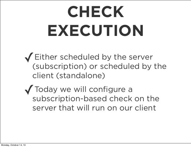 CHECK EXECUTION ✓  Either scheduled by the server (subscription) or scheduled by the client (standalone)  Today we will co...