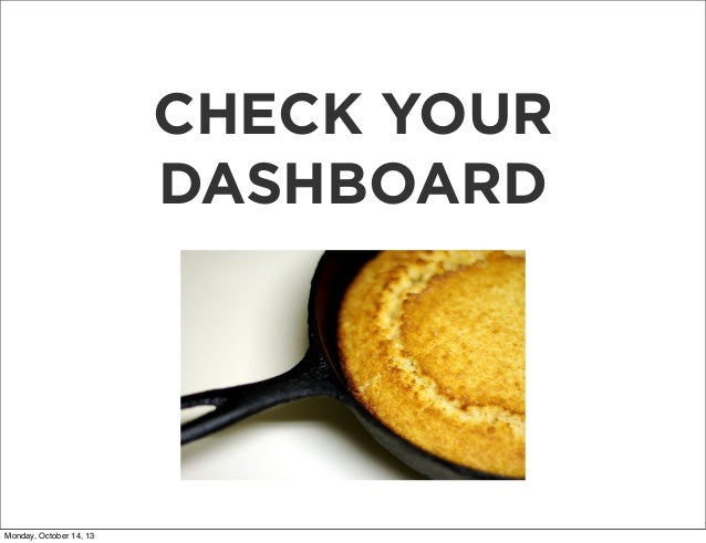 CHECK YOUR DASHBOARD  Monday, October 14, 13