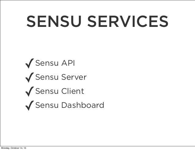 SENSU SERVICES ✓Sensu API Sensu Server ✓ ✓Sensu Client Sensu Dashboard ✓ Monday, October 14, 13