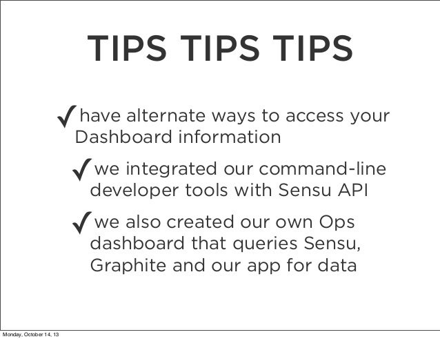 TIPS TIPS TIPS ✓  have alternate ways to access your Dashboard information  ✓  we integrated our command-line developer to...