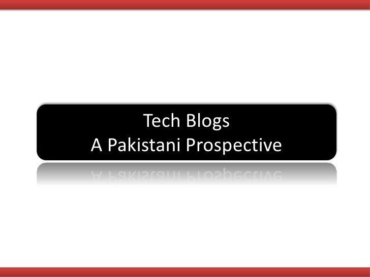 Tech Blogs A Pakistani Prospective