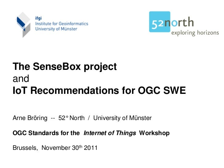 The SenseBox projectandIoT Recommendations for OGC SWEArne Bröring -- 52° North / University of MünsterOGC Standards for t...