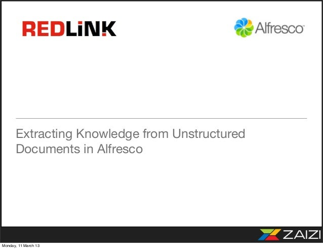 Extracting Knowledge from Unstructured      Documents in AlfrescoMonday, 11 March 13