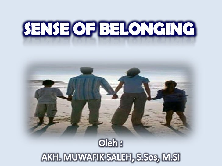 SENSE OF BELONGING<br />Oleh : <br />AKH. MUWAFIK SALEH, S.Sos, M.Si<br />
