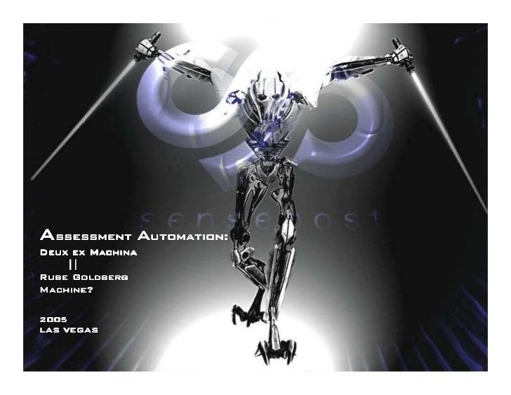 Assessment automation:Deux ex Machina    ||Rube GoldbergMachine?2005LAS VEGAS