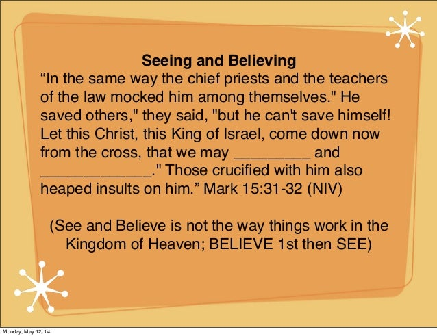 "Seeing and Believing ""In the same way the chief priests and the teachers of the law mocked him among themselves."" He saved..."