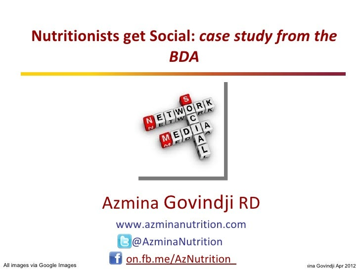 Nutritionists get Social: case study from the                              BDA                               Azmina Govind...