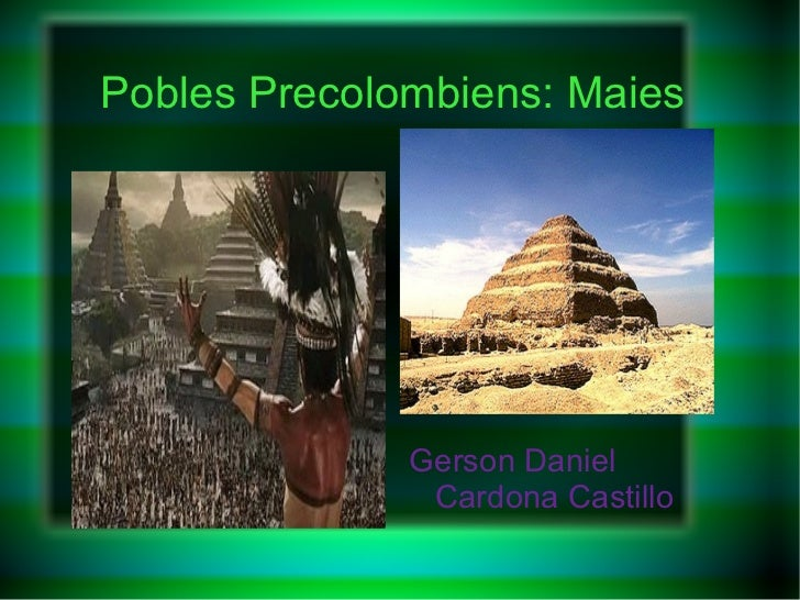 Pobles Precolombiens: Maies <ul><li>Gerson Daniel Cardona Castillo </li></ul>