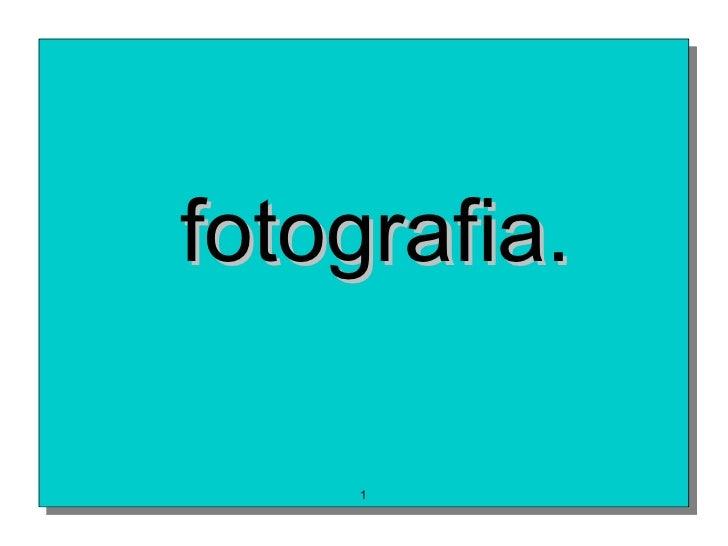 fotografia.     1
