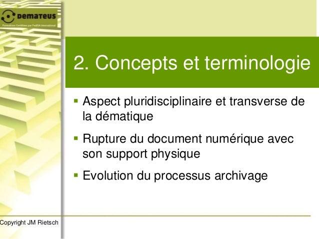2. Concepts et terminologie  Aspect pluridisciplinaire et transverse de la dématique  Rupture du document numérique avec...