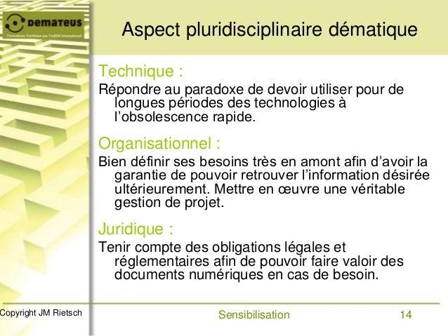 14Copyright JM Rietsch Aspect pluridisciplinaire dématique Technique : Répondre au paradoxe de devoir utiliser pour de lon...