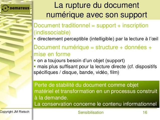 16Copyright JM Rietsch La rupture du document numérique avec son support Document traditionnel = support + inscription (in...