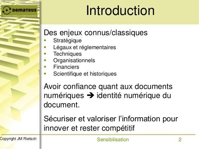 2Copyright JM Rietsch Des enjeux connus/classiques  Stratégique  Légaux et réglementaires  Techniques  Organisationnel...