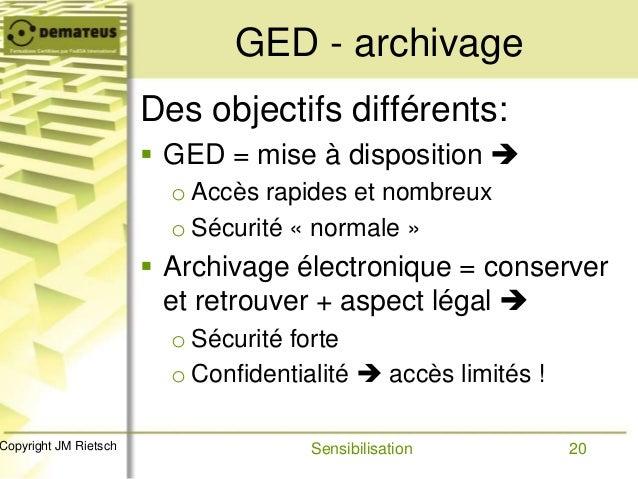 20Copyright JM Rietsch GED - archivage Des objectifs différents:  GED = mise à disposition  o Accès rapides et nombreux ...