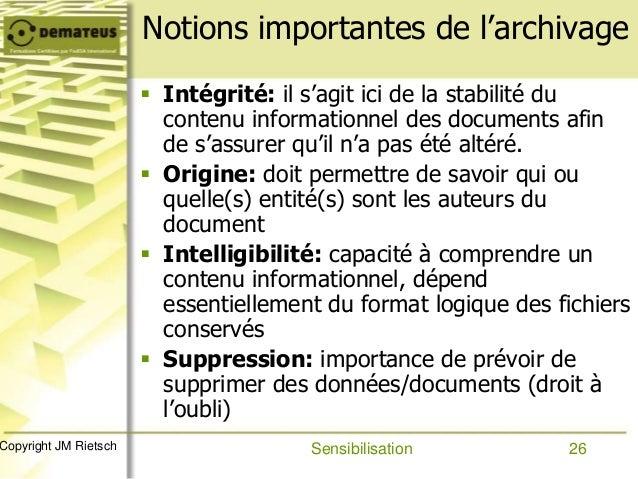 26Copyright JM Rietsch Notions importantes de l'archivage  Intégrité: il s'agit ici de la stabilité du contenu informatio...