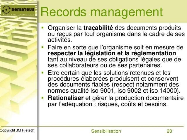 28Copyright JM Rietsch Records management  Organiser la traçabilité des documents produits ou reçus par tout organisme da...