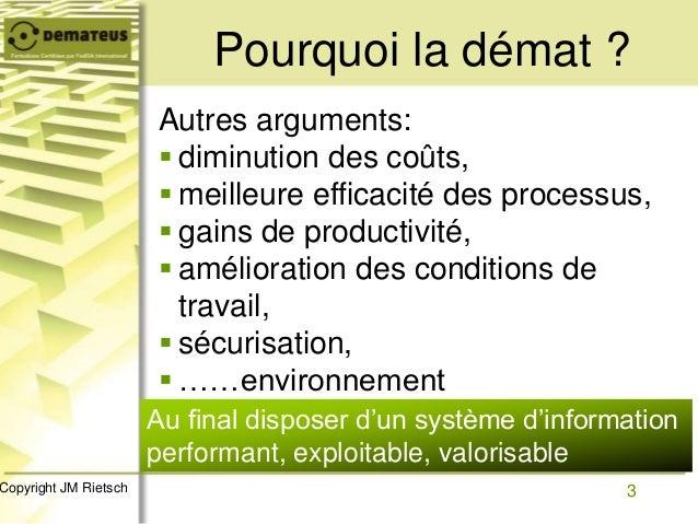 3Copyright JM Rietsch Autres arguments:  diminution des coûts,  meilleure efficacité des processus,  gains de productiv...