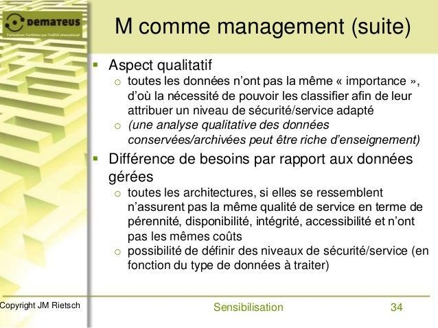 34Copyright JM Rietsch M comme management (suite)  Aspect qualitatif o toutes les données n'ont pas la même « importance ...