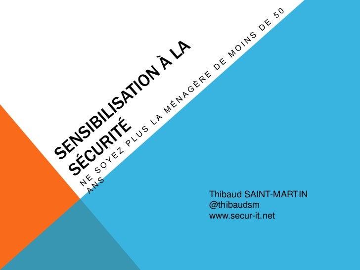 Sensibilisation à la sécurité<br />ne soyez plus la ménagère de moins de 50 ans<br />Thibaud SAINT-MARTIN<br />@thibaudsm<...