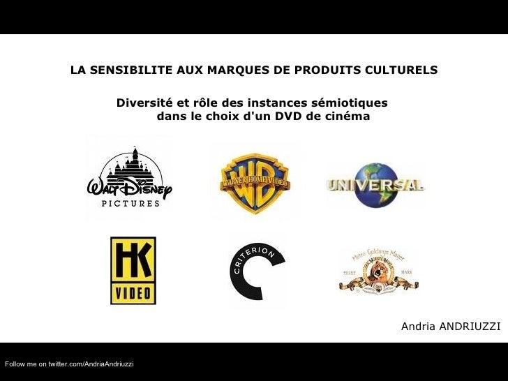<ul><li>LA SENSIBILITE AUX MARQUES DE PRODUITS CULTURELS </li></ul><ul><li>Diversité et rôle des instances sémiotiques  da...