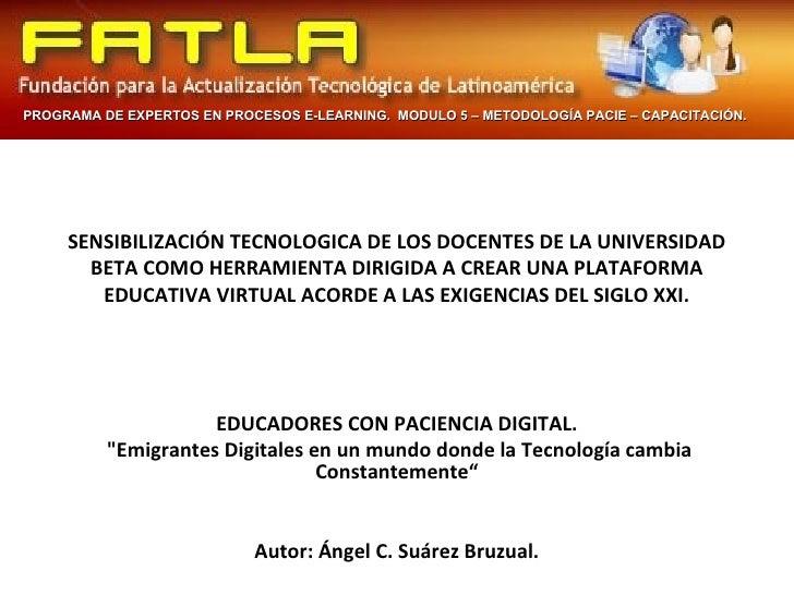 SE NSIBILIZACIÓN TECNOLOGICA DE LOS DOCENTES DE LA UNIVERSIDAD BETACOMO HERRAMIENTA DIRIGIDA A CREAR UNA PLATAFORMA EDUCA...