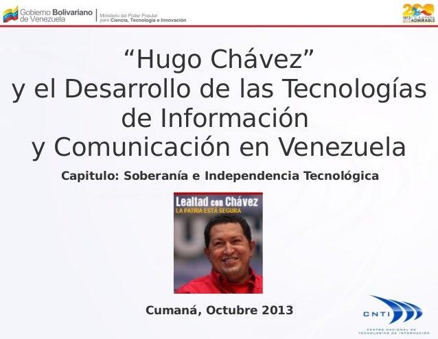 """""""Hugo Chávez"""" y el Desarrollo de las Tecnologías de Información y Comunicación en Venezuela Capitulo: Soberanía e Independ..."""