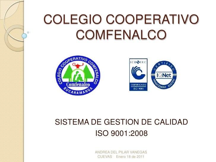COLEGIO COOPERATIVO COMFENALCO<br />SISTEMA DE GESTION DE CALIDAD<br />ISO 9001:2008<br />ANDREA DEL PILAR VANEGAS CUEVAS ...