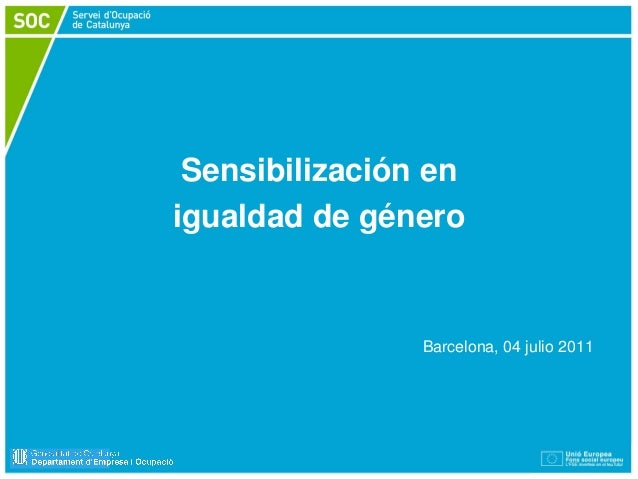 Sensibilización en igualdad de género  Barcelona, 04 julio 2011