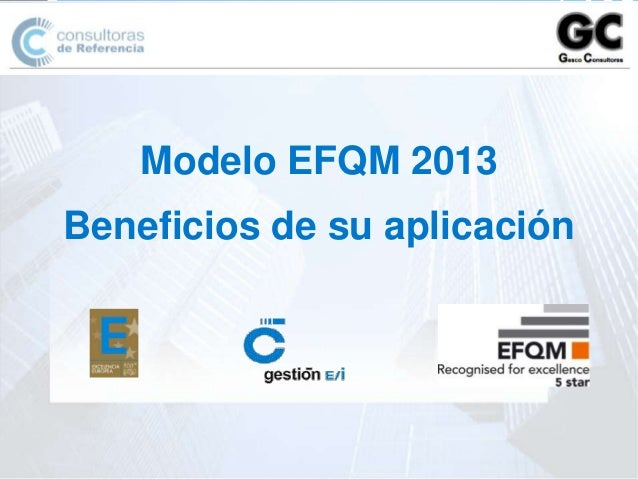 Modelo EFQM 2013 Beneficios de su aplicación