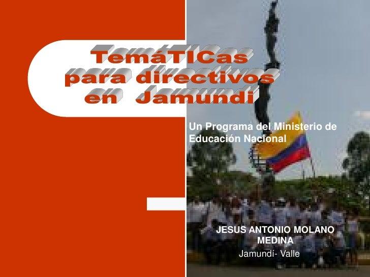 Un Programa del Ministerio de Educación Nacional          JESUS ANTONIO MOLANO             MEDINA          Jamundí- Valle