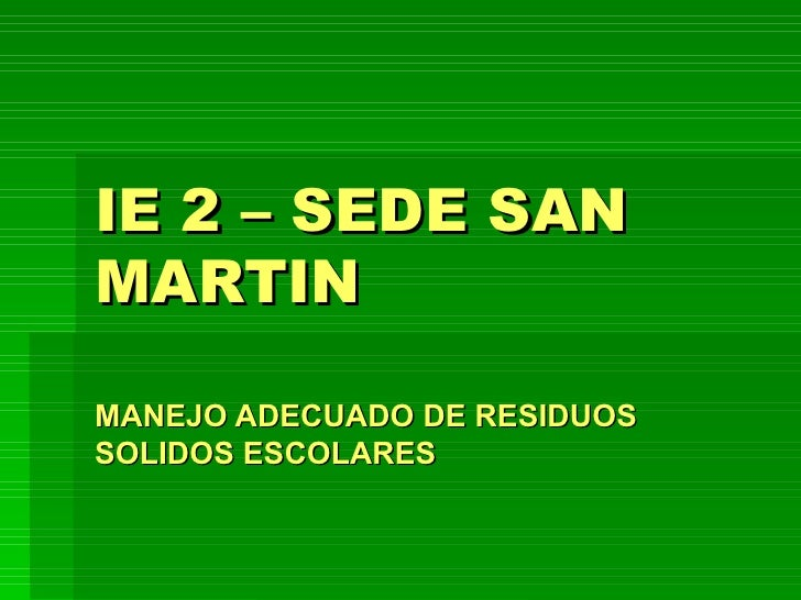 IE 2 – SEDE SAN MARTIN MANEJO ADECUADO DE RESIDUOS SOLIDOS ESCOLARES