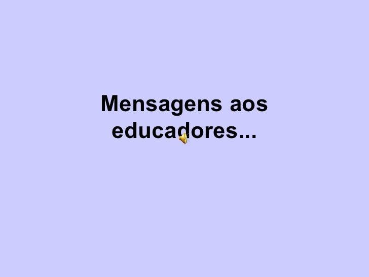 Mensagens aos educadores...