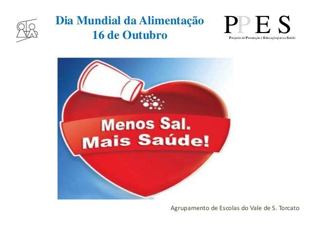Dia Mundial da Alimentação 16 de Outubro  PP E S  Projecto de Promoção e Educação para a Saúde  Agrupamento de Escolas do ...