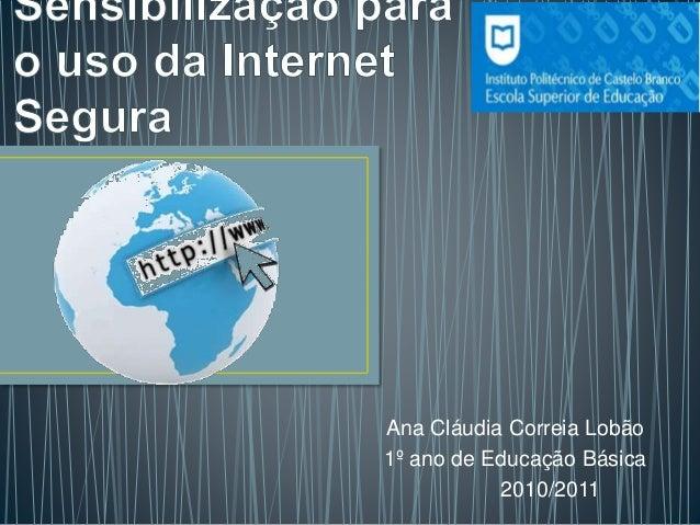 Ana Cláudia Correia Lobão 1º ano de Educação Básica 2010/2011