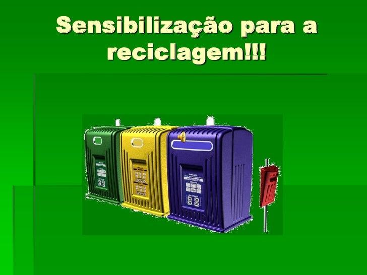 Sensibilização para a    reciclagem!!!