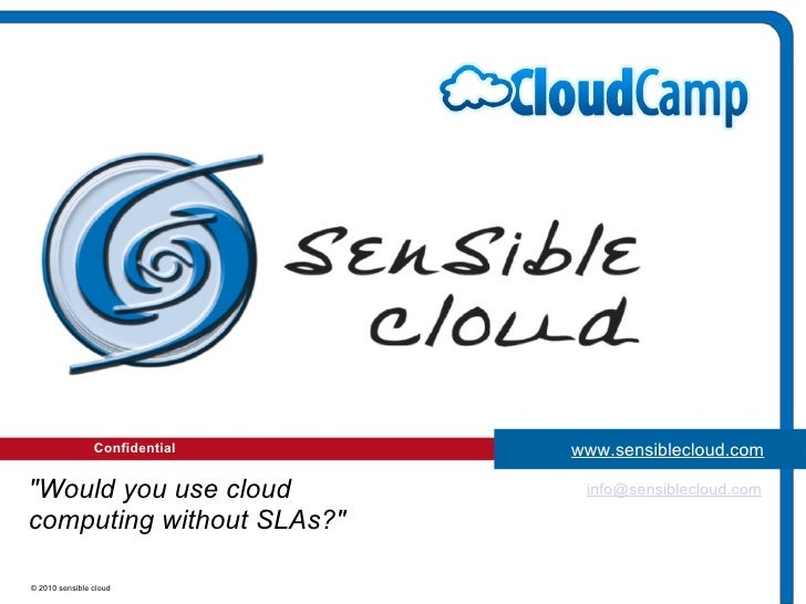 """Confidential © 2010 sensible cloud [email_address] """"Would you use cloud computing without SLAs?"""" www.sensibleclo..."""