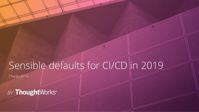 Sensible defaults for CI and CD in 2019 Slide 3
