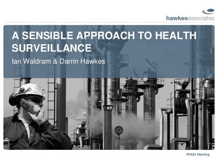 A SENSIBLE APPROACH TO HEALTH SURVEILLANCE<br />Ian Waldram & Darrin Hawkes  <br />PHASS Meeting<br />