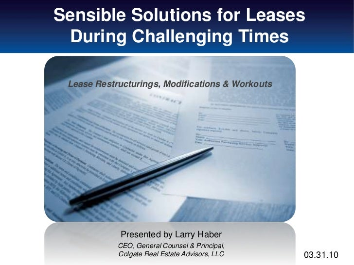 Sensible Solutions for Leases During Challenging Times Lease Restructurings, Modifications & Workouts            Presented...