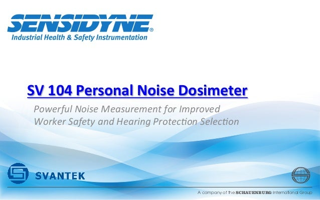 A company of the SCHAUENBURG International Group SV	   104	   Personal	   Noise	   Dosimeter	    Powerful	   Noise	   Meas...