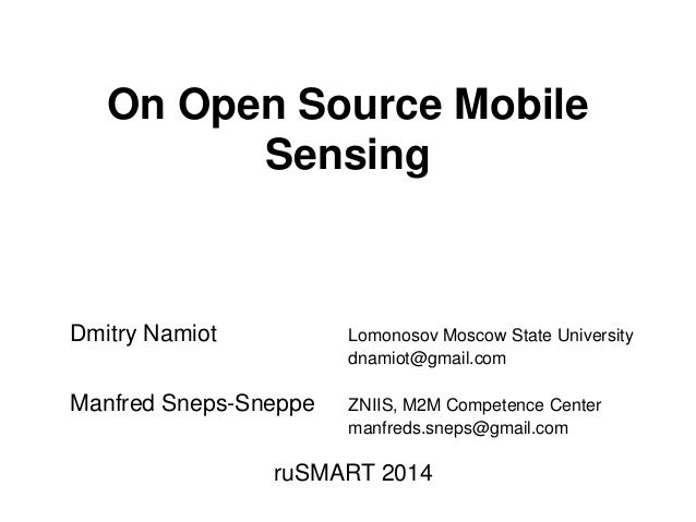 On Open Source Mobile  Sensing  Dmitry Namiot Lomonosov Moscow State University  dnamiot@gmail.com  Manfred Sneps-Sneppe Z...