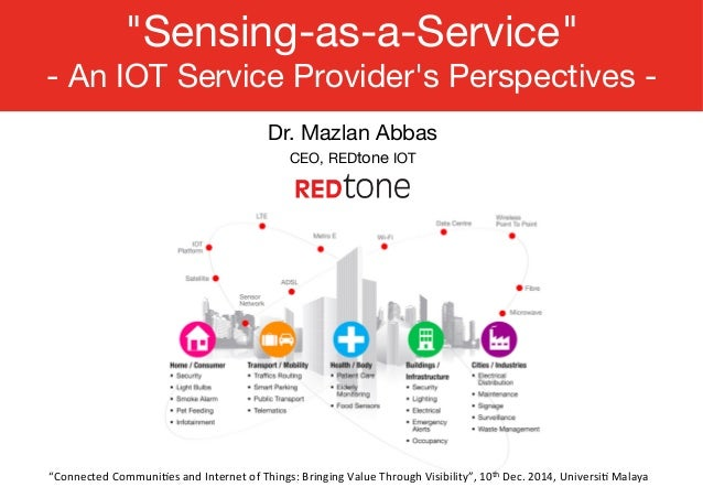 """Sensing-as-a-Service""  - An IOT Service Provider's Perspectives -  Dr. Mazlan Abbas  CEO, REDtone IOT  ""Connected  Commun..."