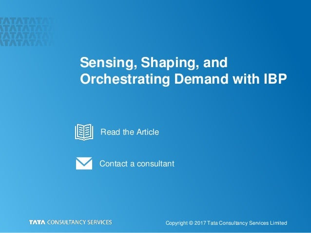 Sensing, Shaping, and Orchestrating Demand with IBP Copyright © 2017 Tata Consultancy Services Limited Contact a consultan...