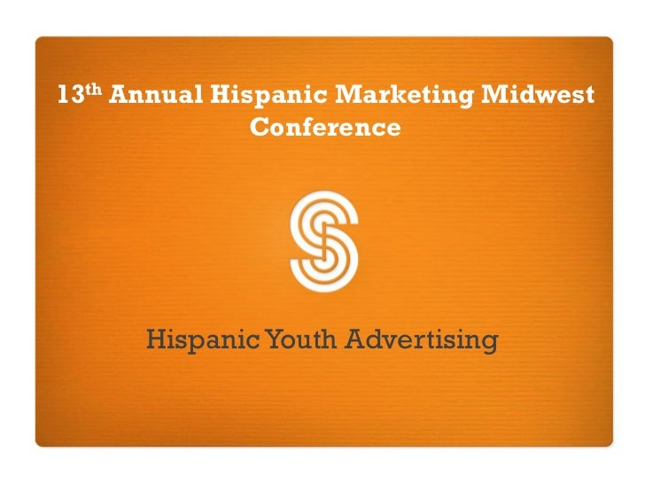13th Annual Hispanic Marketing Midwest                Conference           Hispanic Youth Advertising